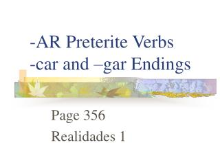 -AR Preterite Verbs -car and –gar Endings