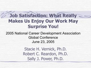 Job Satisfaction: What Really Makes Us Enjoy Our Work May Surprise You  2005 National Career Development Association Glo
