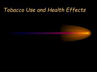 Tobacco Use and Health Effects