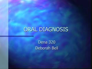 ORAL DIAGNOSIS