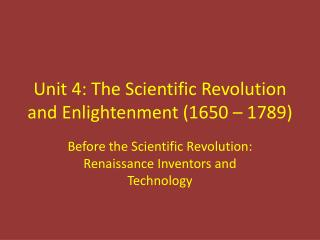 Unit  4:  The  Scientific Revolution and Enlightenment  (1650  –  1789)