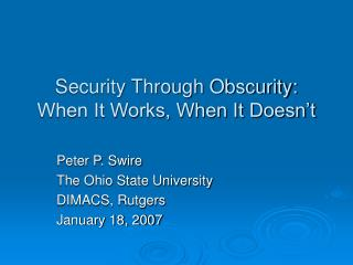 Security Through Obscurity: When It Works, When It Doesn't