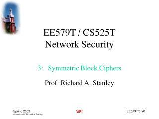 EE579T / CS525T Network Security 3: Symmetric Block Ciphers