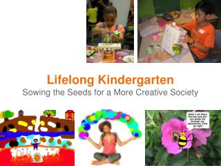 Lifelong Kindergarten Sowing the Seeds for a More Creative Society