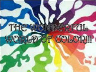 The Wonderful World of Color!!!