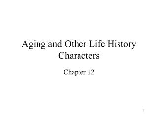 Aging and Other Life History Characters