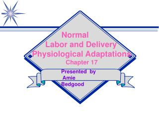 Normal       Labor and Delivery Physiological Adaptations Chapter 17