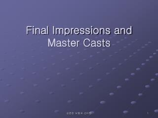 Final Impressions and Master Casts