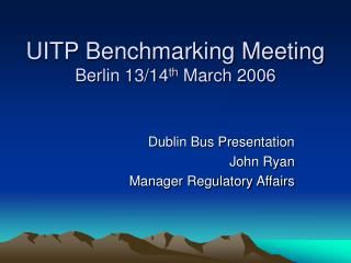 UITP Benchmarking Meeting  Berlin 13/14 th  March 2006