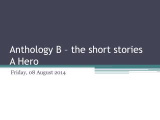 Anthology B – the short stories A Hero