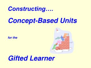 Constructing…. Concept-Based Units for the Gifted Learner