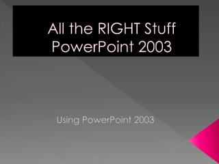All the RIGHT Stuff PowerPoint 2003