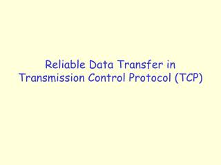 Reliable Data Transfer in Transmission Control Protocol (TCP)