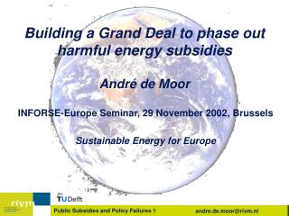 Building a Grand Deal to phase out harmful energy subsidies André de Moor