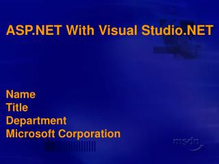 ASP.NET With Visual Studio.NET Name Title Department Microsoft Corporation