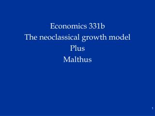 Economics 331b  The neoclassical growth model Plus Malthus