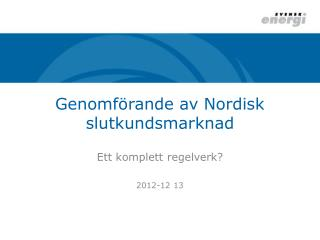 Genomförande av Nordisk slutkundsmarknad