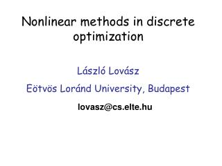 Nonlinear methods in discrete optimization L � szl �  Lov � sz