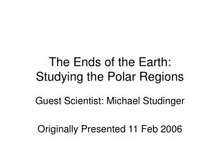 The Ends of the Earth:  Studying the Polar Regions