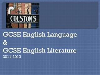 GCSE English Language & GCSE English Literature 2011-2013