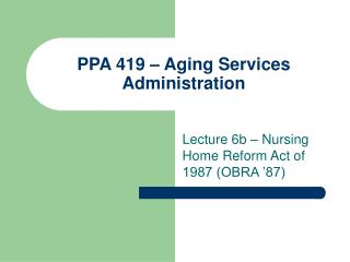 Lecture 6b - The Nursing Home Reform Act of 1987