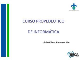 CURSO PROPEDEUTICO DE INFORMÁTICA