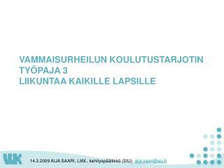 VAMMAISURHEILUN KOULUTUSTARJOTIN TYÖPAJA 3 LIIKUNTAA KAIKILLE LAPSILLE