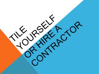 Tile yourself or hire A contractor