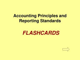 Accounting Principles and Reporting Standards FLASHCARDS