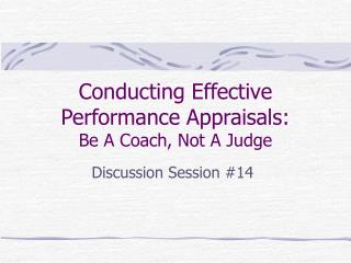Conducting Effective Performance Appraisals:   Be A Coach, Not A Judge