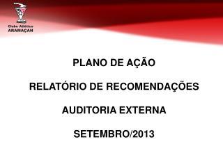 PLANO DE AÇÃO RELATÓRIO DE RECOMENDAÇÕES AUDITORIA EXTERNA SETEMBRO/2013