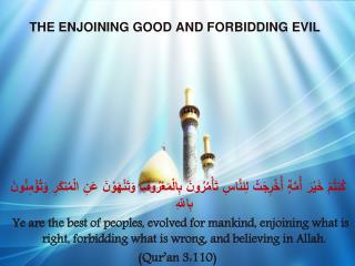 THE ENJOINING GOOD AND FORBIDDING EVIL