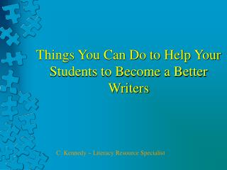 Things You Can Do to Help Your Students to Become a Better Writers