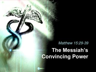 The Messiah�s Convincing Power