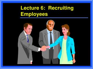 Lecture 6:  Recruiting Employees