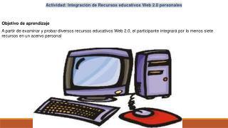 Actividad: Integraci�n de Recursos educativos Web 2.0 personales Objetivo de aprendizaje