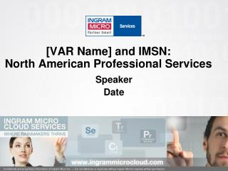 [VAR Name] and IMSN:  North American  Professional  Services