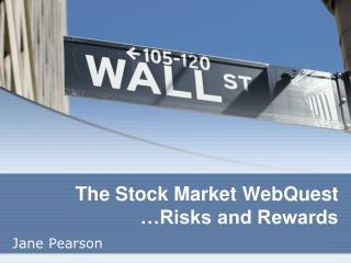 The Stock Market WebQuest …Risks and Rewards