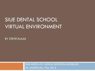 SIUE Dental school  virtual environment BY STEVE KLAAS