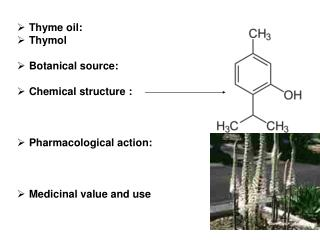 Thyme oil: Thymol Botanical source: Chemical structure : Pharmacological action: