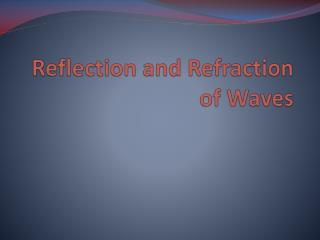 Reflection and Refraction of Waves