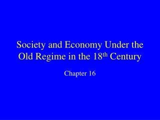 Society and Economy Under the Old Regime in the 18 th  Century