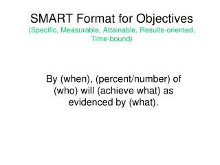 SMART Format for Objectives  (Specific, Measurable, Attainable, Results-oriented, Time-bound)