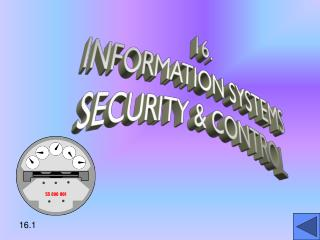 16. INFORMATION SYSTEMS SECURITY & CONTROL