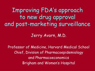 Improving FDA's approach  to new drug approval  and post-marketing surveillance