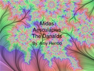 Midas Aesculapius The Danaïds