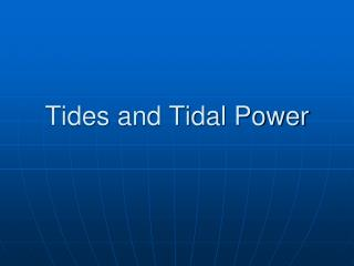 Tides and Tidal Power