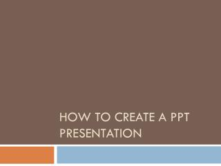 How to Create a PPT Presentation