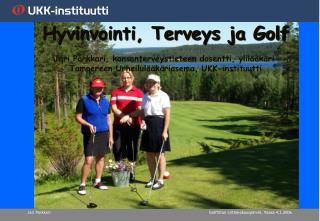 Hyvinvointi, Terveys ja Golf Jari Parkkari, kansanterveystieteen dosentti, ylilääkäri