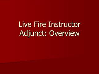 Live Fire Instructor Adjunct: Overview